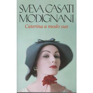 Sveva Casati Modignani - Caterina a modo suo   - n.29 - settimanale - 543 pagine