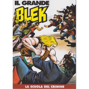 Il Grande Blek  - n. 130 - La scuola del crimine- Settimanale