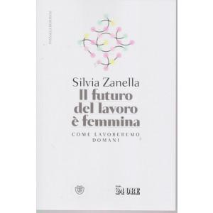 Il futuro del lavoro è femmina -Come lavoreremo domani -  Silvia Zanella - n. 3/2021 - mensile - 218 pagine