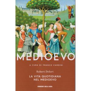 Medioevo - La vita quotidiana nel Medioevo - Robert Delort     n. 31   -a cura di Franco Cardini -  settimanale - 261 pagine