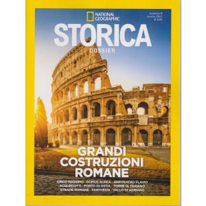 National Geographic - Storica  Dossier - Grandi costruzioni romane - n. 6  - marzo  2021 -bimestrale