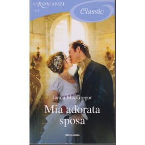 I Romanzi Classic -Mia adorata sposa - Janna MacGregor- n. 1224 - settembre  2021