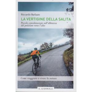La vertigine della salita - Riccardo Barlaam - Piccole considerazioni sull'ebbrezza del pedalare verso l'alto - 93 pagine -  Il Giornale