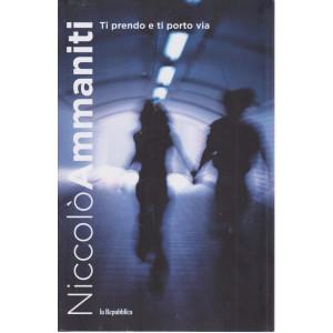 Niccolò Ammaniti -Ti prendo e ti porto via  - n. 4 - 440  pagine