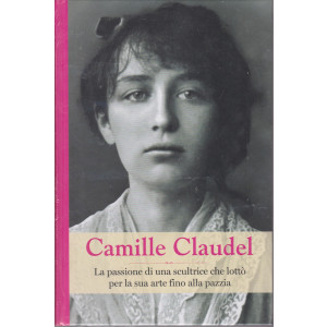 Grandi donne - n. 32 -Camille Claudel  -  settimanale -23/4/2021 - copertina rigida