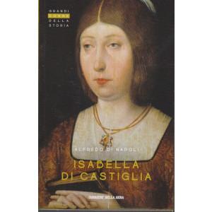 Grandi donne della storia - Isabella di Castiglia  - Alfredo di Napoli - n. 28 - settimanale -