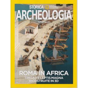 Storica Speciale Archeologia   -Roma in Africa - Timgad e Leptis magna ricostruite in 3D - bimestrale- agosto 2021- n. 21-