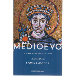 Medioevo - Figure bizantine - Charles Dichl-  n. 9 - settimanale -486 pagine