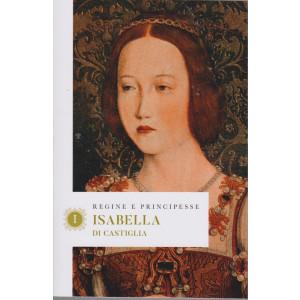 Regine e principesse -Isabella di Castiglia - n.30- settimanale - 154  pagine