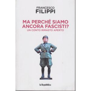 Francesco Filippi - Ma perchè siamo ancora fascisti? - Un conto rimasto aperto - n. 1 - 254 pagine