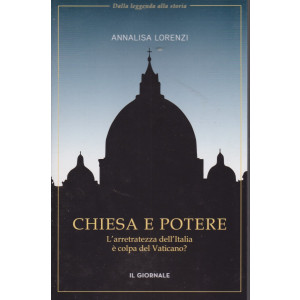 Dalla leggenda alla storia - Chiesa e potere - L'arretratezza dell'Italia è colpa del Vaticano? - Annalisa Lorenzi - 155 pagine