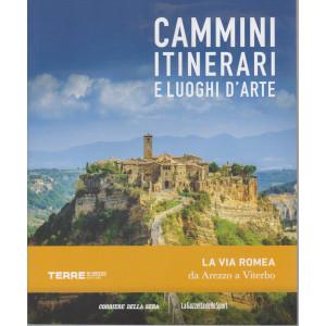 Cammini itinerari e luoghi d'arte - La via Romea da Arezzo a Viterbo -  - n. 14  - settimanale -127 pagine