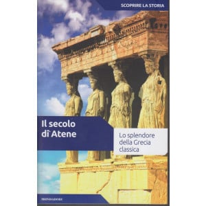 Scoprire la storia - n. 4 - Il secolo di Atene - 12/1/2021- settimanale - 158 pagine