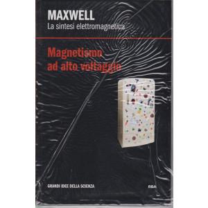 Grandi idee della scienza - Maxwell - La sintesi elettromagnetica - Magnetismo  ad alto voltaggio  - n. 26 - settimanale - 30/4/2021 - copertina rigida
