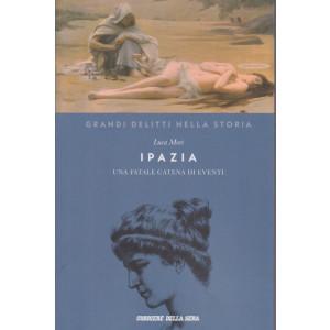 Grandi delitti nella storia -Ipazia -  Una fatale catena di eventi -   n. 24 settimanale - 153 pagine