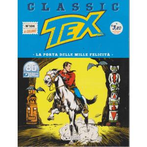 Tex Classic -  La porta delle mille felicità - n. 104 - quattordicinale - 26 febbraio 2021