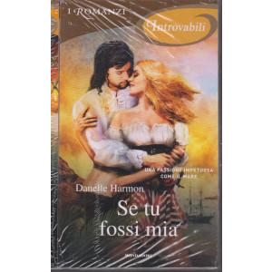 I Romanzi Introvabili -Se tu fossi mia - Danelle Harmon - n. 74 - marzo 2021 - mensile