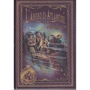 L'abisso di Atlantide - Arthur Conan Doyle-   n. 34 - settimanale -24/92021 - copertina rigida