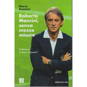 Roberto Mancini, senza mezze misure - Marco Gaetani - mensile - 269 pagine