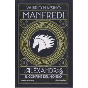 Valerio Massimo  Manfredi - Alexandros - Il confine del mondo- n. 3 - settimanale - 371 pagine