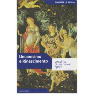 Scoprire la storia - n.17 -Umanesimo e Rinascimento -13/4/2021- settimanale - 159 pagine