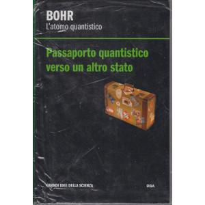 Grandi idee della scienza - Bohr - L'atomo quantistico - Passaporto quantistico verso un altro stato - n. 24 - settimanale - 23/4/2021