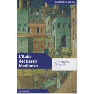 Scoprire la storia - n.14 - L'Italia del Basso Medioevo -23/3/2021- settimanale - 156 pagine