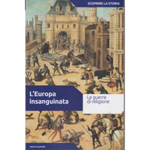 Scoprire la storia - n.22  -L'Europa insanguinata  -18/5/2021- settimanale - 158 pagine