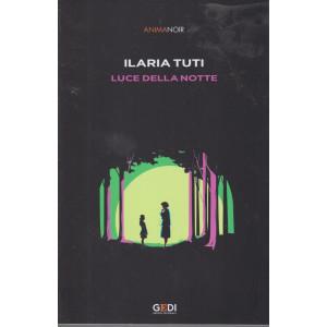 Anima Noir - Ilaria Tuti - Luce della notte - n. 3 - 9/7/2021 - settimanale - 206 pagine