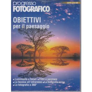 Progresso Fotografico - serie oro n. 64 -Obiettivi per il paesaggio-  luglio - agosto 2021 - bimestrale 2021 - bimestrale -