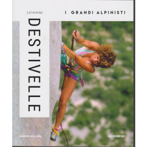 I grandi alpinisti -Catherine Destivelle - n. 18 - settimanale
