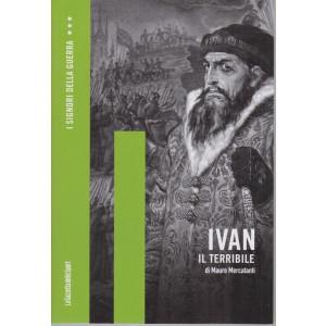 I signori della guerra -Ivan il terribile - di Mauro Mercatanti -   n. 13 - settimanale - 156 pagine