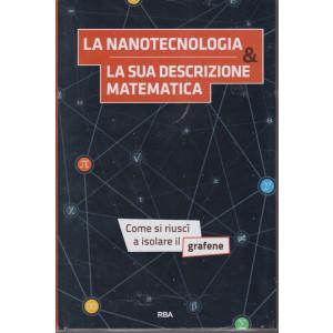 La  matematica che trasforma il mondo  - La nanotecnologia - La sua descrizione matematica  -   n. 16 - settimanale -9/4/2021 - copertina rigida