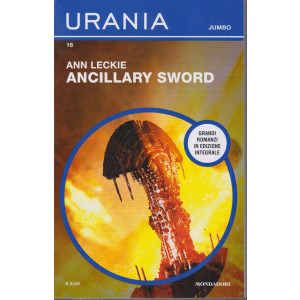 Urania Jumbo -Ancillary Sword - Ann Leckie - n. 16 - bimestrale - febbraio 2021