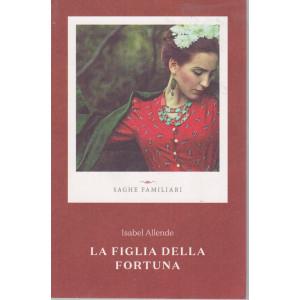 Saghe familiari - La figlia della fortuna - Isabel Allende - n. 1 - settimanale - 331 pagine