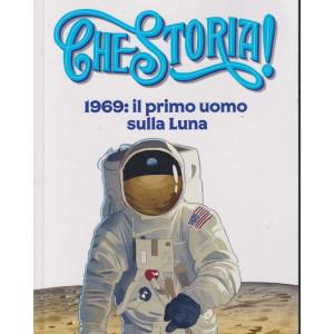 Che storia! -1969: il primo uomo sulla Luna- n. 9 - settimanale - 78 pagine