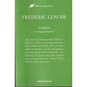 Biblioteca della felicità - Frederic Lenoir - La felicità - Un viaggio filosofico - n. 16 - settimanale