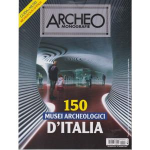 Archeo Monografie - n. 43 - 150 musei archeologici d'Italia .  -17 giugno  2021 - bimestrale
