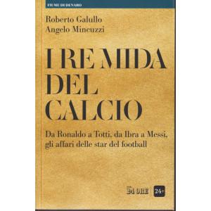 I re Mida del calcio - Roberto Galullo - Angelo Mincuzzi - n. 1/2021 - mensile -