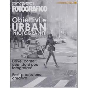 Progresso Fotografico - serie oro n. 63 -Obiettivi e Urban photography -  maggio - giugno  2021 - bimestrale -