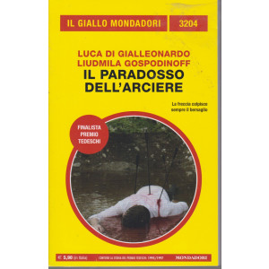 Il giallo Mondadori - n. 3204  -Luca Di Gialleonardo - Liudmila Gospodinoff - Il paradosso dell'arciere-  giugno  2021 - mensile