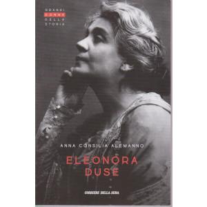 Grandi donne della storia - Eleonora Duse - Anna Consilia Alemanno- n. 35 - settimanale - 154 pagine