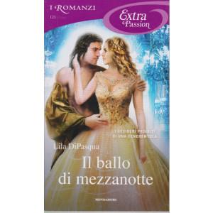 I Romanzi Extra Passion - Il ballo di mezzanotte - Lila Di Pasqua - n. 121 - mensile - gennaio 2021