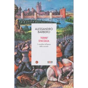 Alessandro Barbero - Terre d'acqua -  n. 12 - 22/7/2021 - settimanale - 144  pagine