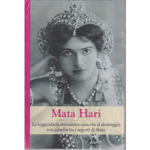 Grandi donne - n. 47- Mata Hari -  settimanale -6/8/2021 - copertina rigida