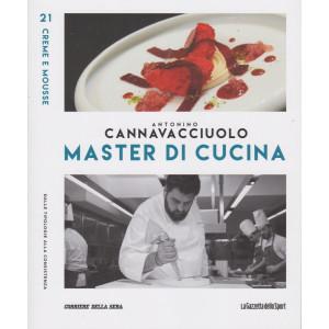Master di Cucina - Antonino Cannavacciuolo - n. 21  -Creme e mousse - Dalle tipologie alla consistenza -   settimanale -