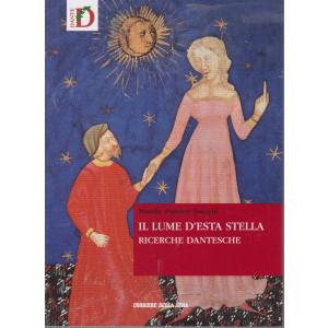 Il lume d'esta stella - Ricerche dantesche - Manlio Pastore Stocchi    n. 13 - settimanale - 263 pagine
