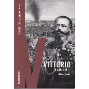 I Signori della Guerra - n. 28 - Vittorio Emanuele II - di Marco Mondini -   settimanale - 157 pagine