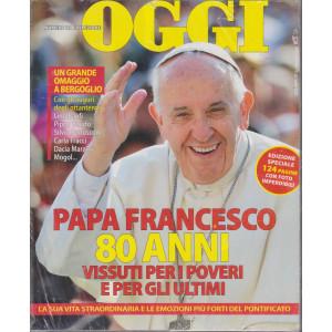 Oggi - Numero da collezione - Papa Francescvo 80 anni vissuti per i poveri e per gli ultimi  - 2 numeri da collezione