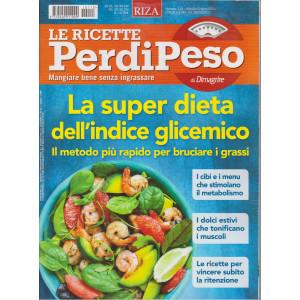 Le ricette Perdipeso di Dimagrire - n. 115 -La super dieta dell'indice glicemico - mensile -giugno  2021